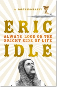 Always Look on the Bright Side of Life: A Sortabiography - Eric Idle