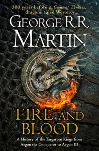 Fire and Blood: A History of the Targaryen Kings - George R.R. Martin