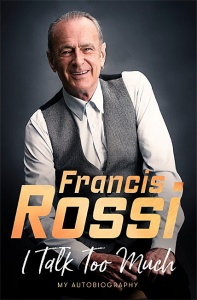 I Talk Too Much: My Autobiography - Francis Rossi
