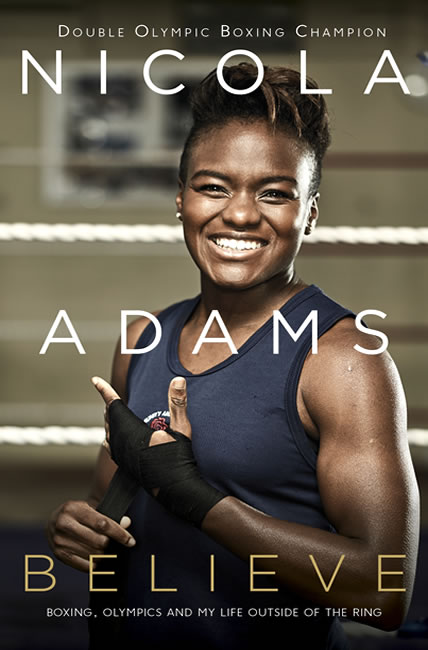 Believe: Boxing, Olympics and my life outside the ring - Nicola Adams