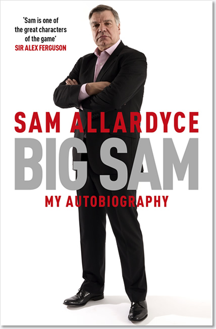 Big Sam: My Autobiography - Sam Allardyce