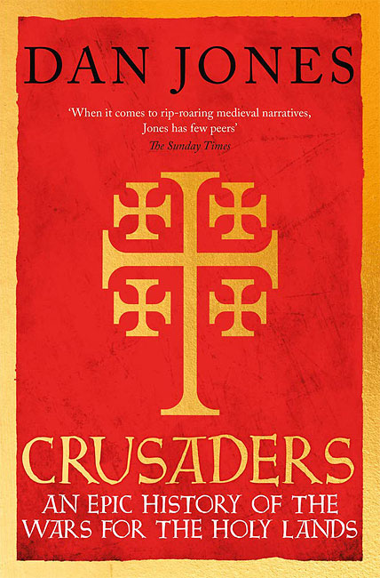 Crusaders: An Epic History of the Wars for the Holy Lands - Dan Jones