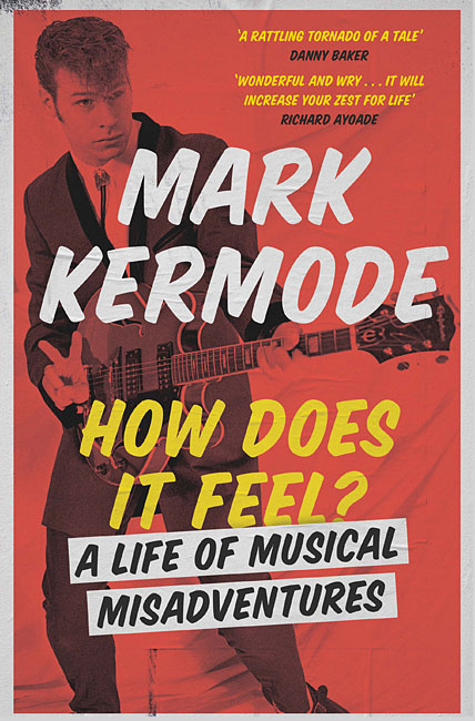 How Does It Feel?: A Life of Musical Misadventures - Mark Kermode