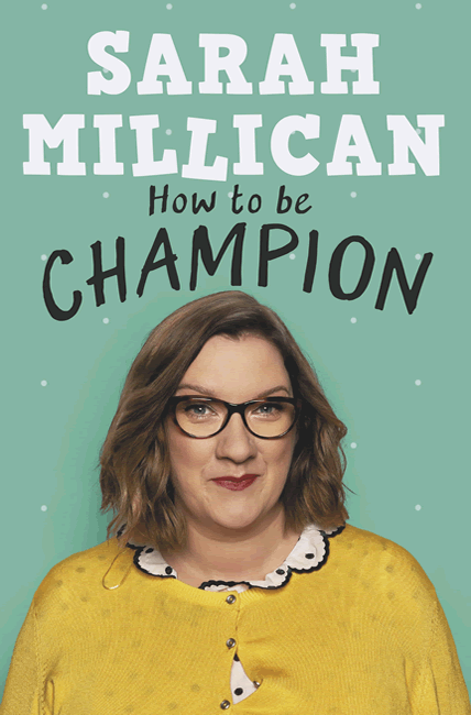How to be Champion: My Autobiography - Sarah Millican