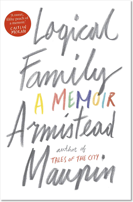Logical Family: A Memoir - Armistead Maupin