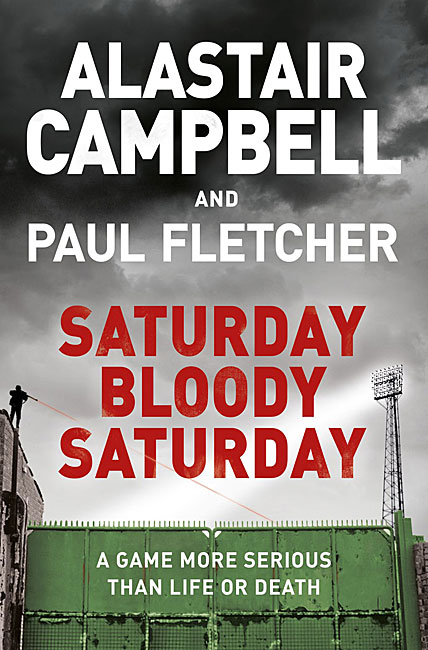 Saturday Bloody Saturday - Alastair Campbell, Paul Fletcher