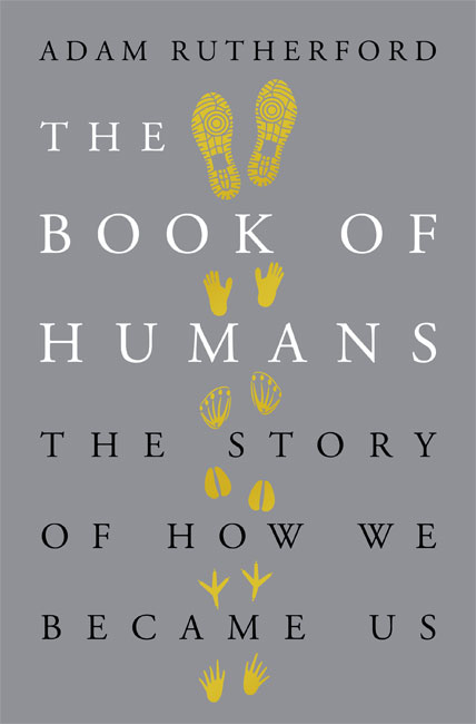 The Book of Humans: The Story of How We Became Us - Adam Rutherford