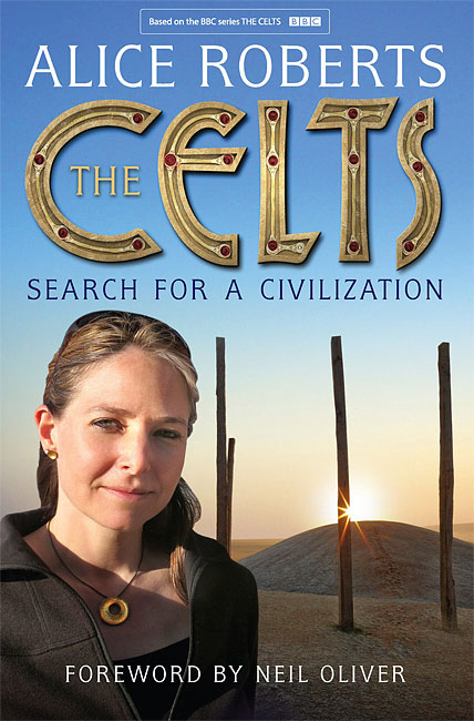The Celts: Search for a Civilization - Alice Roberts