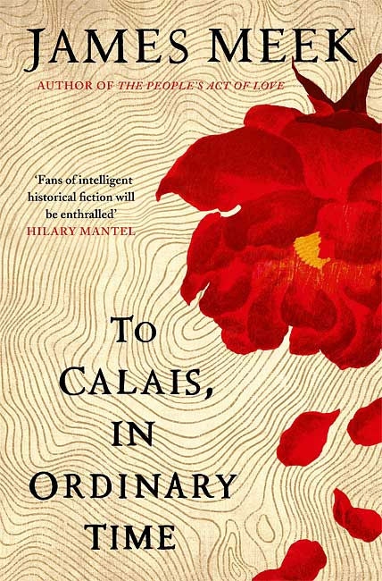 To Calais, In Ordinary Time - James Meek
