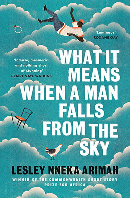 What It Means When a Man Falls from the Sky - Lesley Nneka Arimah