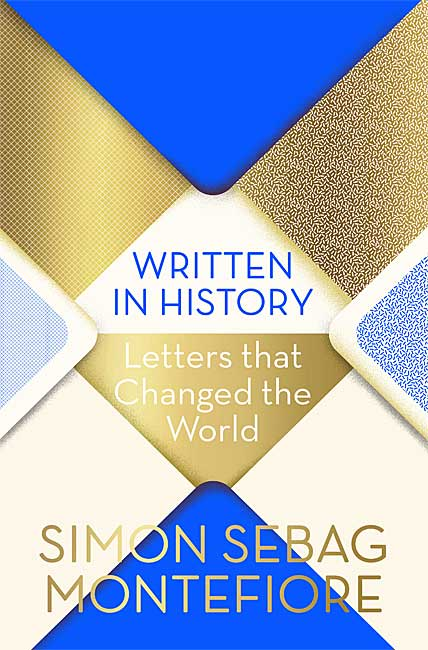 Written in History: Letters that Changed the World - Simon Sebag Montefiore