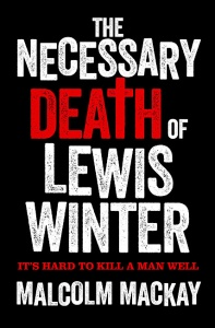The Necessary Death of Lewis Winter (Glasgow Trilogy 1) - Malcolm Mackay