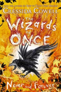 The Wizards of Once (Book 4): Never and Forever - Cressida Cowell