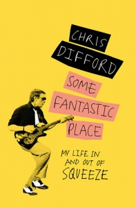 Some Fantastic Place: My Life In and Out of Squeeze - Chris Difford