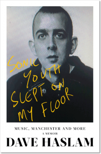 Sonic Youth Slept on My Floor: Music, Manchester, and More: A Memoir - Dave Haslam