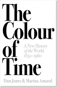 The Colour of Time: A New History of the World 1850-1960 - Dan Jones, Marina Amaral