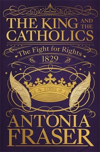 The King and the Catholics: The Fight for Rights 1829 - Antonia Fraser