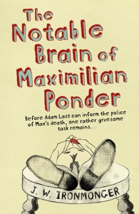 The Notable Brain of Maximilian Ponder - J W Ironmonger