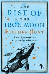 The Rise of the Iron Moon (Jackelian 3) - Stephen Hunt
