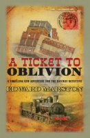 A Ticket to Oblivion (Railway Detective 11) - Edward Marston