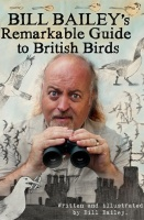 Bill Bailey's Remarkable Guide to British Birds - Bill Bailey