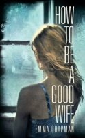 How to Be a Good Wife by Emma Chapman