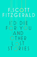 I'd Die for You: And Other Lost Stories - F. Scott Fitzgerald