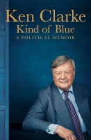 Kind of Blue: A Political Memoir - Ken Clarke