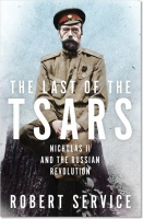 The Last of the Tsars: Nicholas II and the Russian Revolution - Robert Service