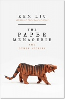 The Paper Menagerie and Other Stories - Ken Liu