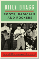 Roots, Radicals and Rockers: How Skiffle Changed the World - Billy Bragg