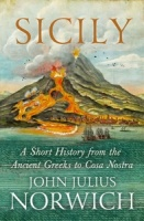 Sicily: A Short History from the Ancient Greeks to Cosa Nostra - John Julius Norwich
