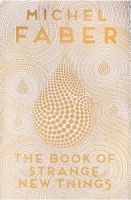 The Book of Strange New Things - Michel Faber