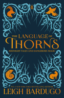 The Language of Thorns: Midnight Tales and Dangerous Magic - Leigh Bardugo