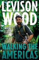 Walking the Americas - Levison Wood
