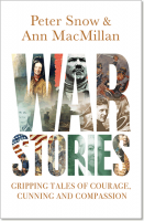 War Stories: Gripping Tales of Courage, Cunning and Compassion - Peter Snow & Ann MacMillan