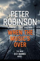 When the Music's Over (DCI Banks 23) - Peter Robinson
