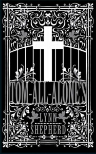 Tom-All-Alone's by Lynn Shepherd