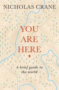 You Are Here: A Brief Guide to the World - Nicholas Crane